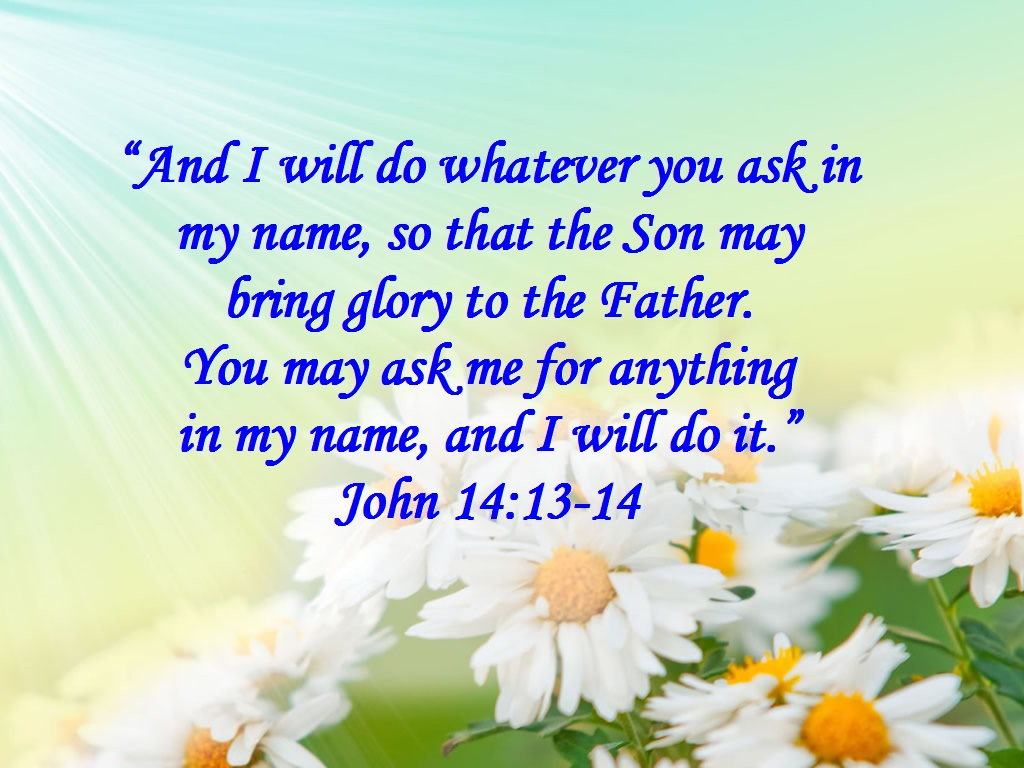 I WILL DO WHATEVER YOU ASK IN MY NAME – John 14:13-14