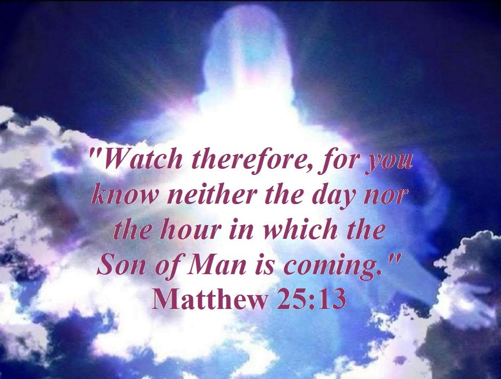 Watch therefore, for you know neither the day nor the hour in which ...