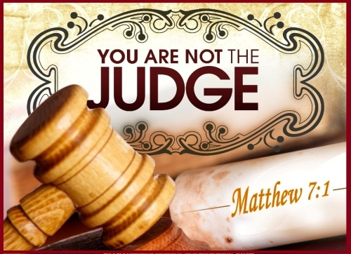 You are not the Judge - Matthew 7 vs 1