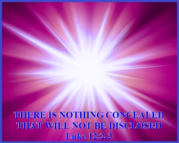 THERE IS NOTHING CONCEALED THAT WILL NOT BE DISCLOSED – Luke 12:2-3