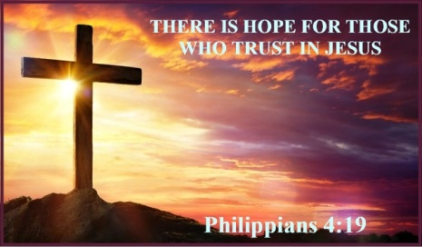 THERE IS HOPE FOR THOSE WHO TRUST IN JESUS – Philippians 4:19 ...